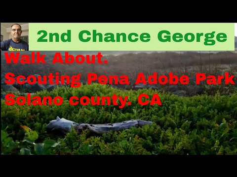VLOG32 Walk About, Scouting Pena Adobe Park. Solano County CA
