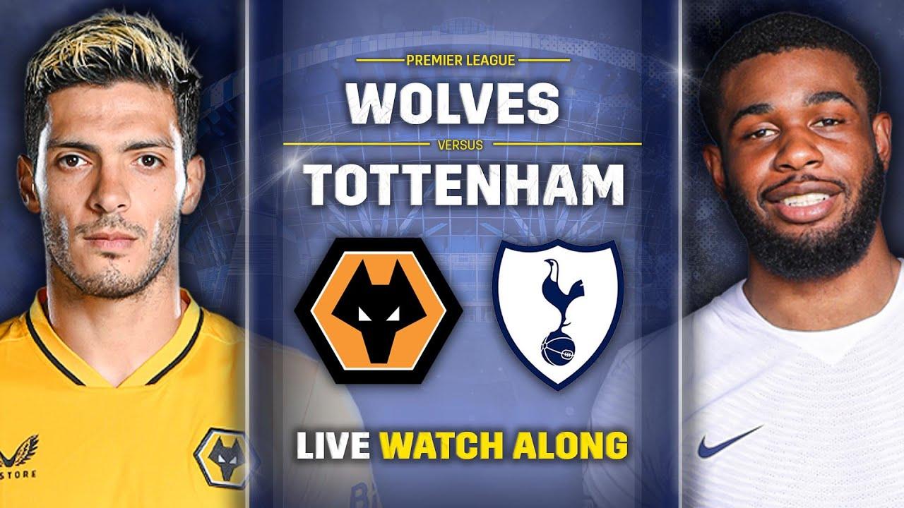 Wolves Vs Tottenham Premier League Live Watch Along Youtube