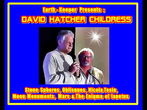 David Hatcher Childress - Tesla, Mars & Moon Monuments & Enigma of Oblisques