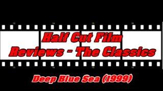 Half Cut Classic Film Reviews: Deep Blue Sea (1999)