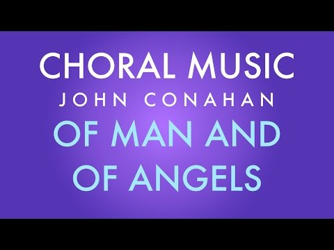 OF MAN AND OF ANGELS - John Conahan (SATB - a cappella)