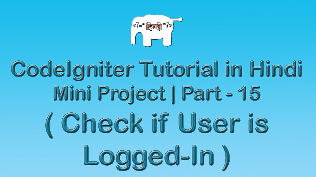 CodeIgniter Project Tutorial in Hindi/Urdu ( Check if User is Logged-In )