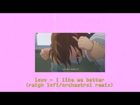 Lauv - I Like Me Better (reigh Lofi/orchestral Remix)