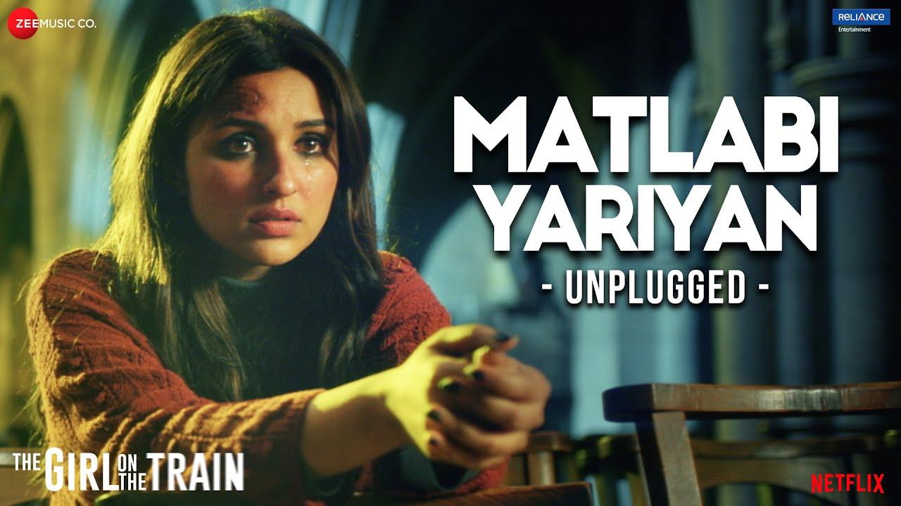 Download Matlabi Yariyan - Unplugged by Parineeti Chopra | The Girl On The Train | Vipin Patwa | Kumaar