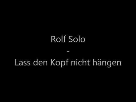 Rolf Solo - Lass den Kopf nicht hängen