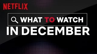 What To Watch In December | Netflix