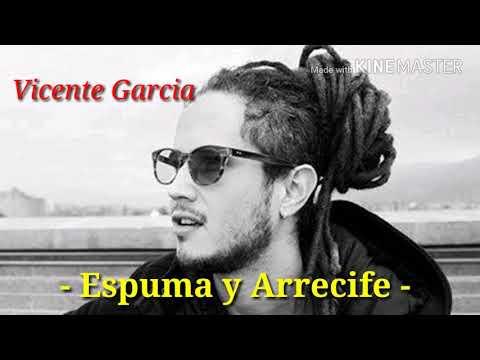 Vicente Garcia - Espuma y Arrecife (Letra)