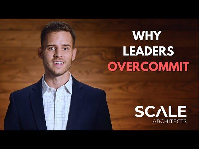 Why leaders overcommit