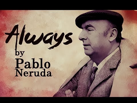 Always by Pablo Neruda - Poetry Reading