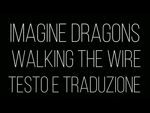 walking the wire - Imagine Dragons [testo e traduzione]