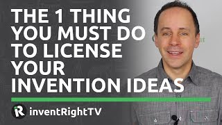 The 1 Thing You Must Do to License Your Invention Ideas