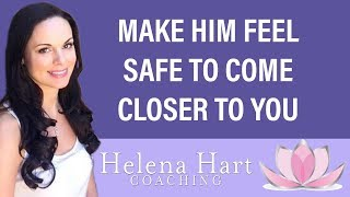 How To Make A Man Feel Safe To Come Close To You