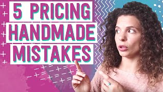 Top 5 mistakes to avoid when pricing your handmade products