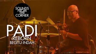 Padi Reborn - Begitu Indah | Sounds From The Corner Live #47