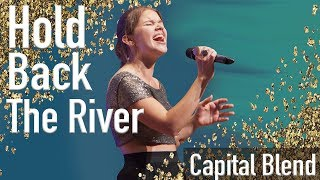 Hold Back the River - Capital Blend (opb. James Bay)