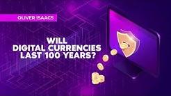 Will Digital Currencies like Bitcoin Last 100 Years?