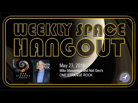 Weekly Space Hangout: May 23, 2018:  Mike Massimino and Nat Geo's ONE STRANGE ROCK