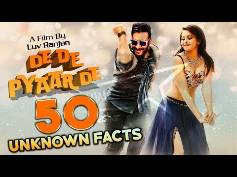De De Pyaar De - 50 Unknown Facts And Details | Ajay Devgn Rakul Preet | Luv Ranjan Film