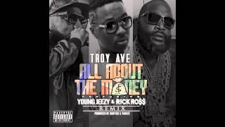 Troy Ave - All About The Money ft Young Jeezy & Rick Ross (CDQ + Download)