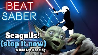 Beat Saber - Seagulls! (Stop It Now) - A Bad Lip Reading (custom song) | FC