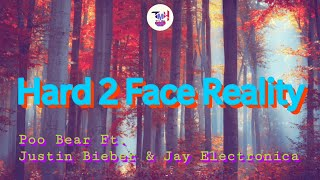 Poo Bear ft. Justin Bieber & Jay Electronica - Hard 2 Face Reality  (lyrics)