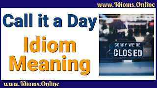 Call It a Day Idiom Meaning