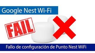 Google Nest WiFi: ERROR en configuración, imposible emparejarlos para el Wi-Fi Mesh