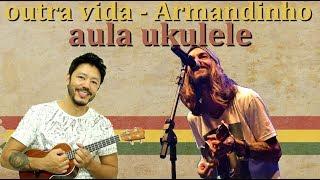 Outra vida - Armandinho - Aula de Ukulele - Tutorial ukulele