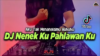 DJ NENEK KU PAHLAWAN KU - AKU TAK MENANGISIMU HUHUHU TIKTOK VIRAL REMIX FULL BASS TERBARU 2021