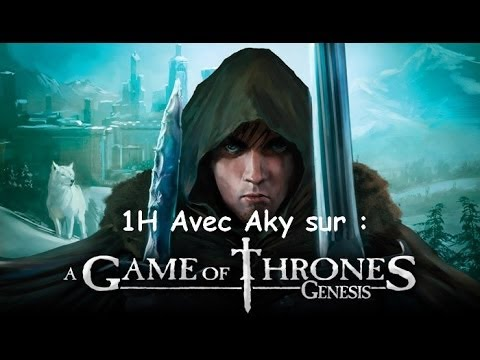 1H avec Aky sur : A Game of Thrones Genesis