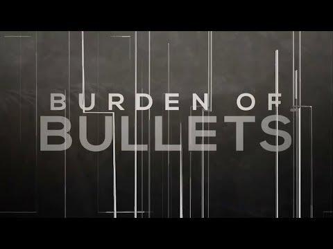 Burden of Bullets - Part 1