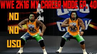 WWE 2K16 My Career Mode | Ep. 40 | No No Uso (WWE MyCareer Gameplay XBOX ONE / PS4 Part 40)