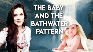 The Baby And The Bath Water Pattern (The Pattern That Keeps You Both Losing and Starving)