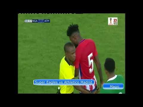 Super Eagles Nigeria 2 Atletico Madrid 3 Friendly Match