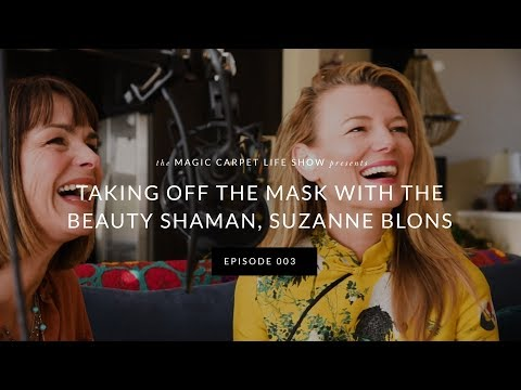 Magic Carpet Life, Episode 03: Taking Off the Mask with Beauty Shaman Suzanne Blons