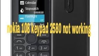 nokia 108 keypad problem 2.5.8.0 and 3.6.9.#
