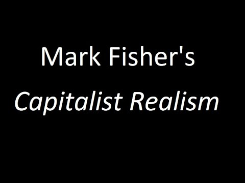 "Mark Fisher's ""Capitalist Realism"""