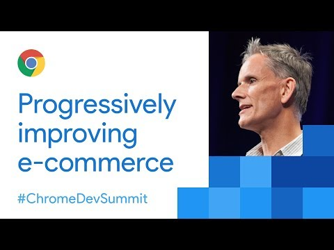 Progressively Improving E-Commerce (Chrome Dev Summit 2017)