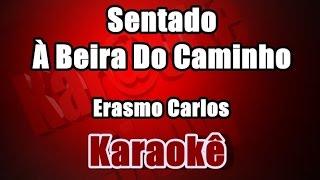 Sentado À Beira Do Caminho - Erasmo Carlos - Karaoke