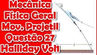 [Física/Mecânica]Questão 27 Halliday Movimento de um Projétil -Cap4 Vol1 8ed do Halliday