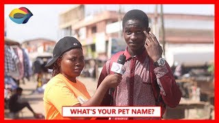 What's Your PET NAME? | Street Quiz | Funny African Videos | Funny Videos