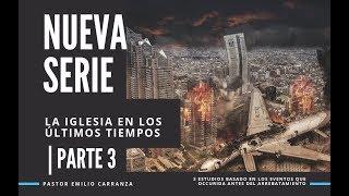Nueva Serie - La Iglesia En Los Últimos Tiempos - Parte 3 - Pastor Emilio Carranza