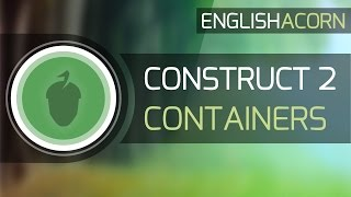 Construct 2 - Containers