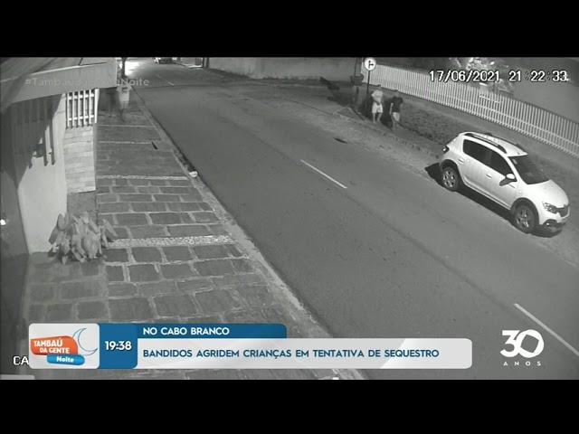 Bandidos agridem crianças em tentativa de sequestro, no Cabo Branco -Tambaú da Gente Noite
