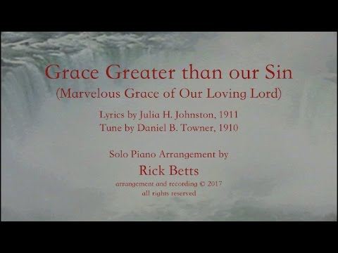 Grace Greater Than Our Sin - Lyrics with Piano (Marvelous Grace of Our Loving Lord)