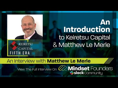 Startup Investors: An Introduction to Keiretsu Capital, With Matthew Le Merle of Keiretsu Capital