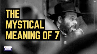 The Lubavitcher Rebbe on The Mystical Meaning of 7