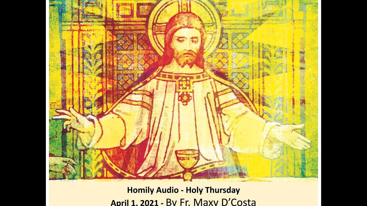 April 1, 2021 - (Homily Audio) - Holy Thursday - Fr. Maxy D'Costa
