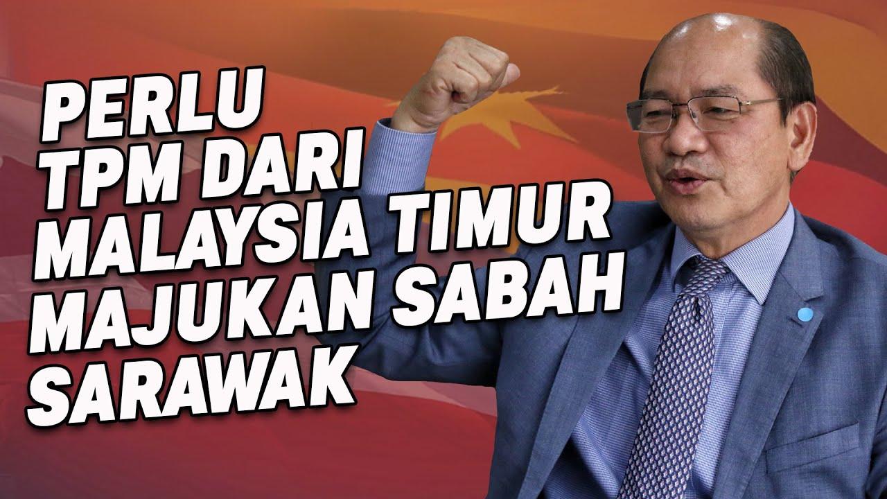 Perlu TPM Dari Malaysia Timur Majukan Sabah Sarawak