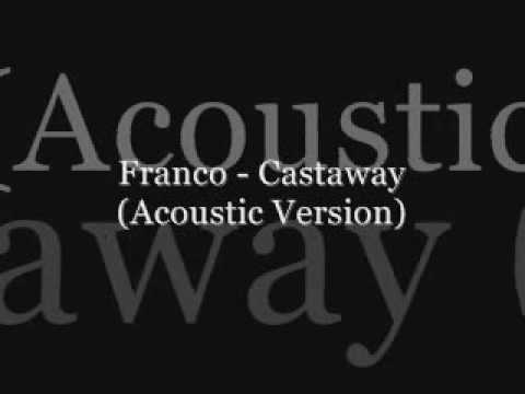 Franco Castaway Acoustic Youtube